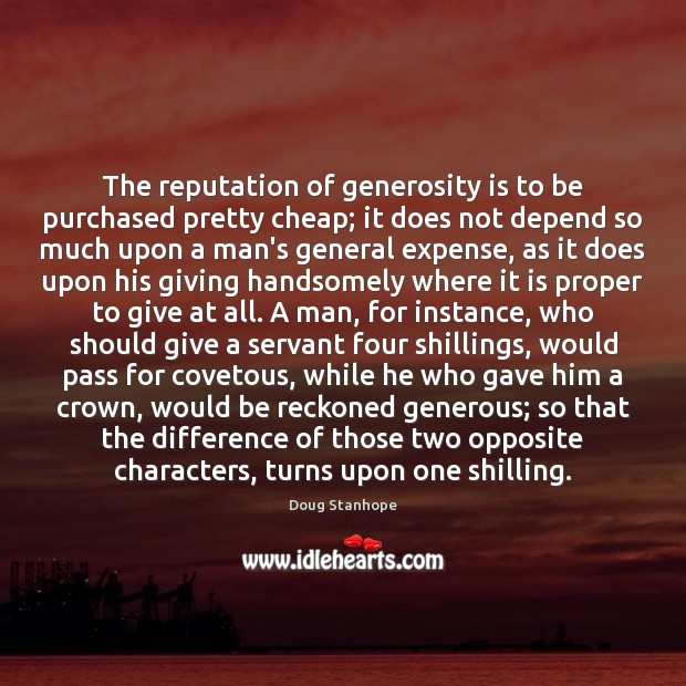 Image, The reputation of generosity is to be purchased pretty cheap; it does