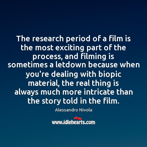 Image, The research period of a film is the most exciting part of