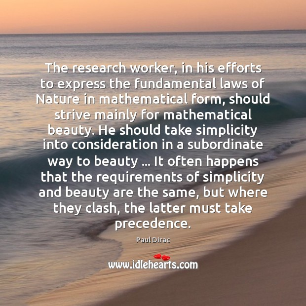 The research worker, in his efforts to express the fundamental laws of Image