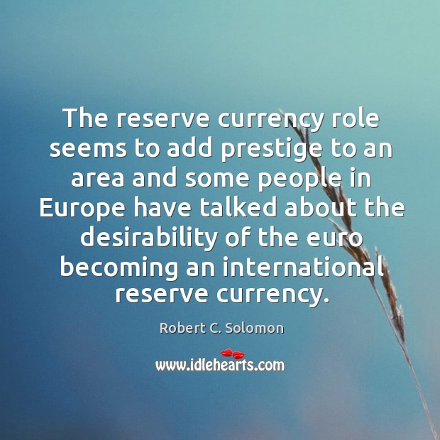 The reserve currency role seems to add prestige to an area Image