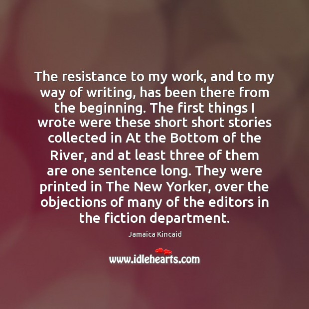 The resistance to my work, and to my way of writing, has Image