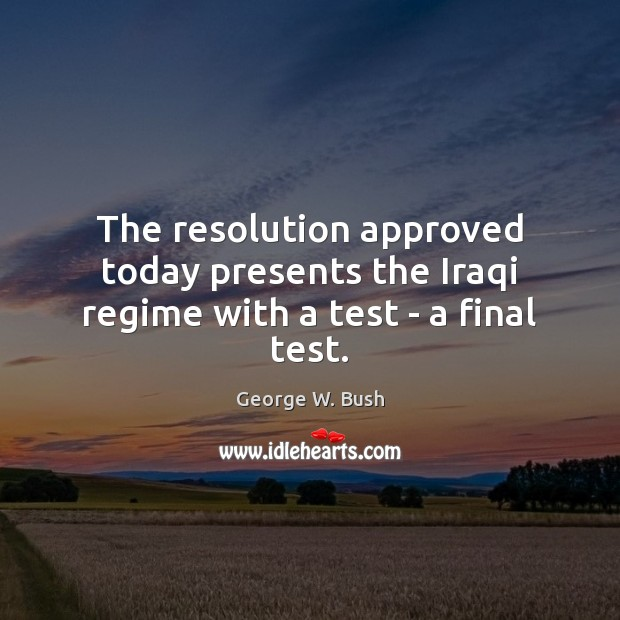 Image, The resolution approved today presents the Iraqi regime with a test – a final test.