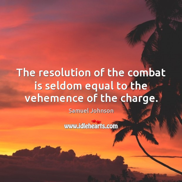 Image, The resolution of the combat is seldom equal to the vehemence of the charge.