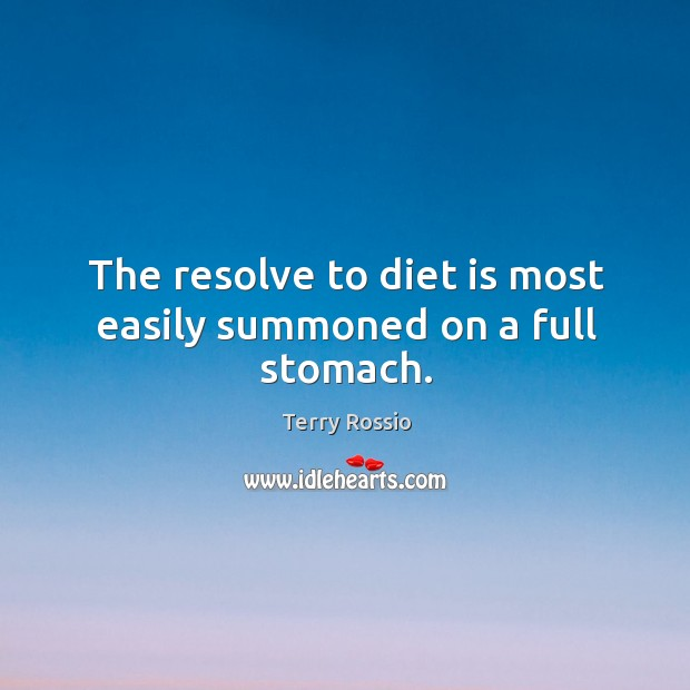 The resolve to diet is most easily summoned on a full stomach. Diet Quotes Image