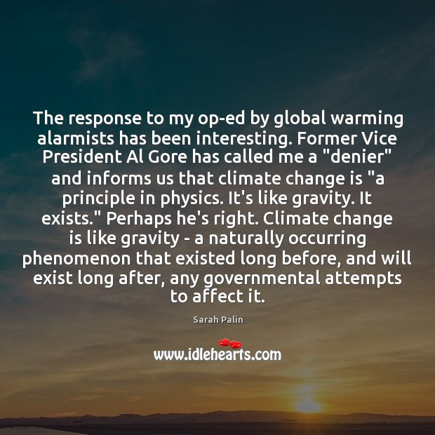 The response to my op-ed by global warming alarmists has been interesting. Sarah Palin Picture Quote