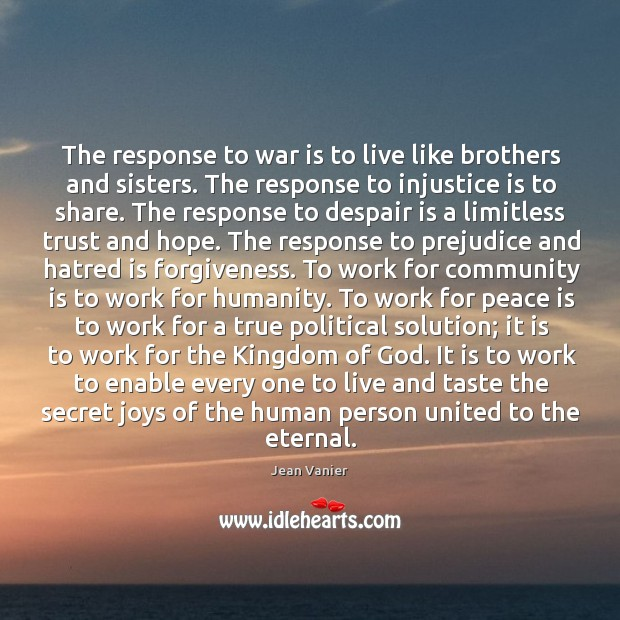The response to war is to live like brothers and sisters. The Image