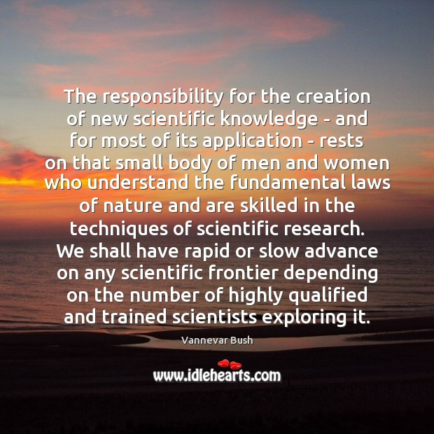 The responsibility for the creation of new scientific knowledge – and for Vannevar Bush Picture Quote