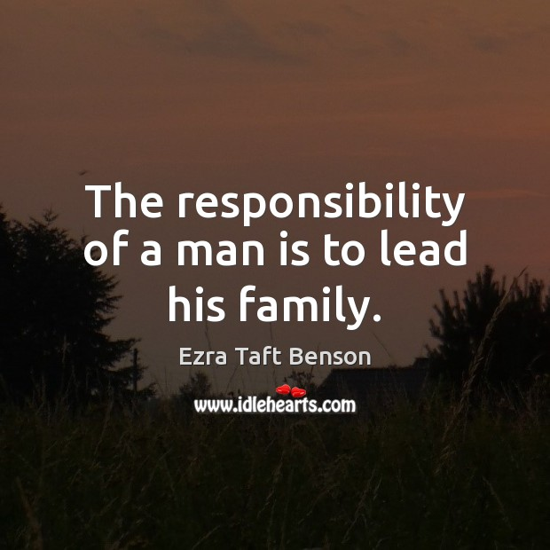 Image, The responsibility of a man is to lead his family.