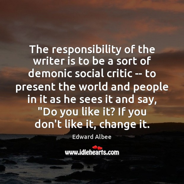 The responsibility of the writer is to be a sort of demonic Edward Albee Picture Quote