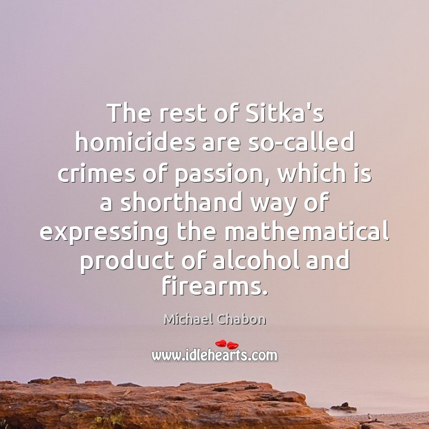 The rest of Sitka's homicides are so-called crimes of passion, which is Image