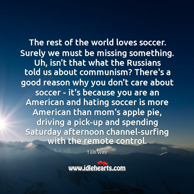 The rest of the world loves soccer. Surely we must be missing Image