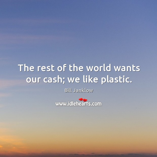 Image, The rest of the world wants our cash; we like plastic.