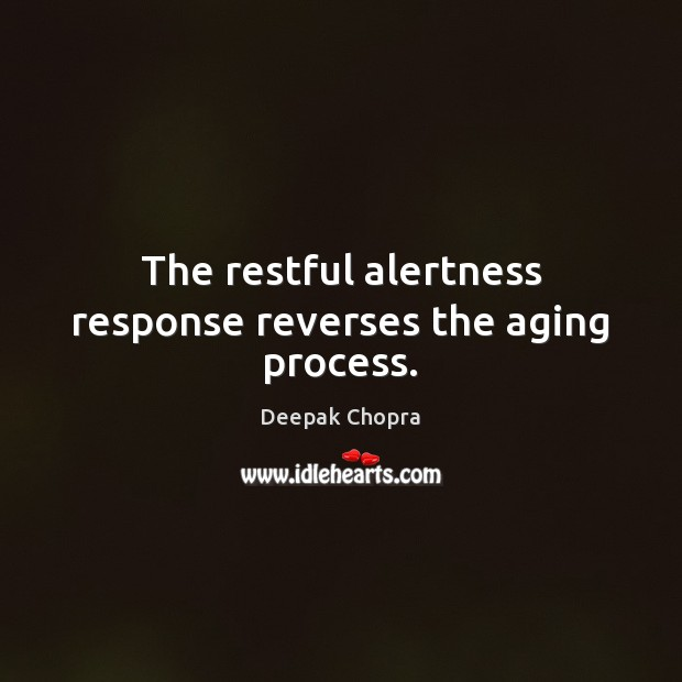 The restful alertness response reverses the aging process. Image