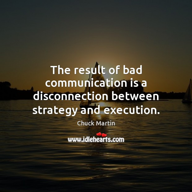 The result of bad communication is a disconnection between strategy and execution. Image