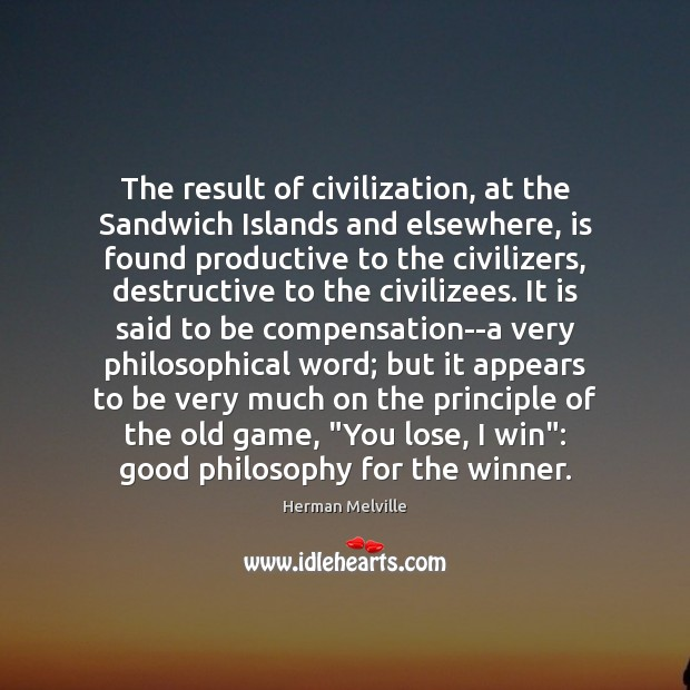 The result of civilization, at the Sandwich Islands and elsewhere, is found Herman Melville Picture Quote