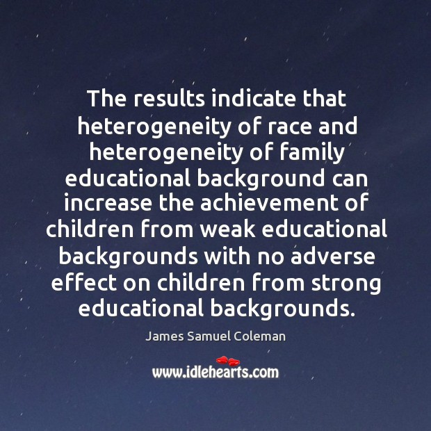 The results indicate that heterogeneity of race and heterogeneity of family educational background Image