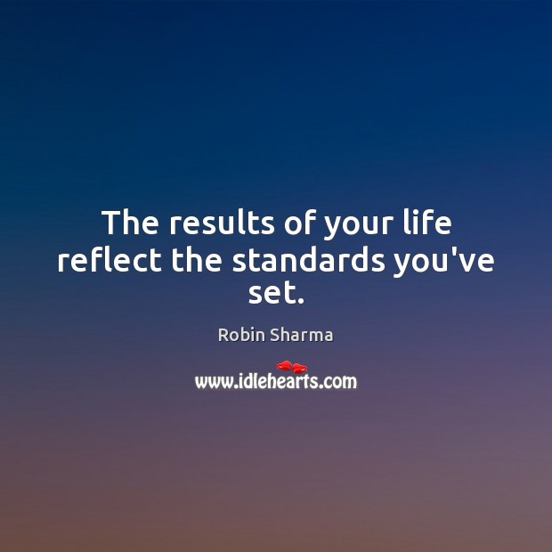 Image, The results of your life reflect the standards you've set.