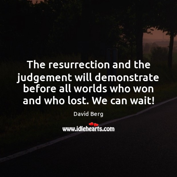 The resurrection and the judgement will demonstrate before all worlds who won Image