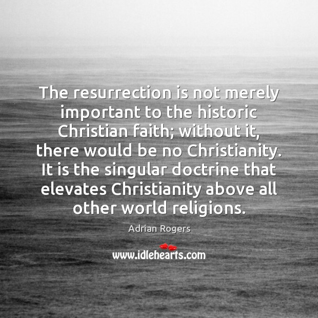 The resurrection is not merely important to the historic Christian faith; without Adrian Rogers Picture Quote