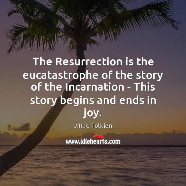 The Resurrection is the eucatastrophe of the story of the Incarnation – Image