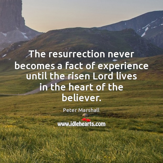 The resurrection never becomes a fact of experience until the risen Lord Peter Marshall Picture Quote