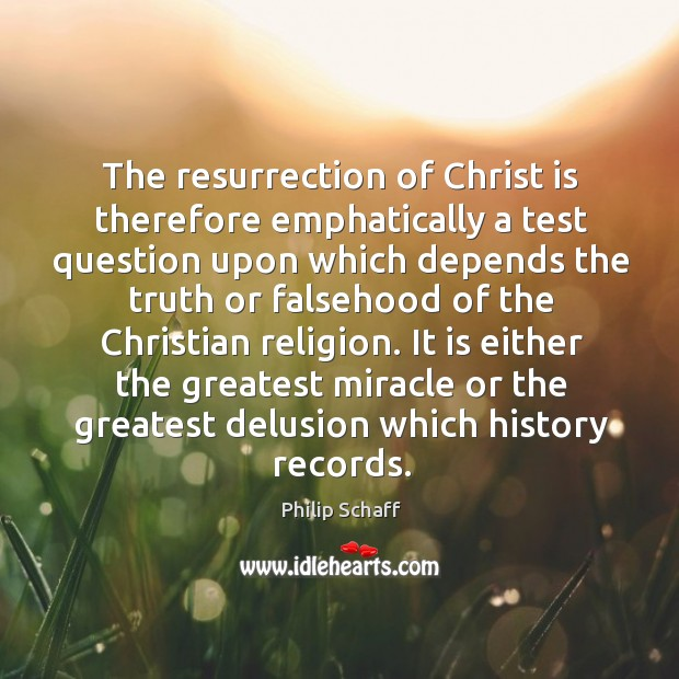The resurrection of Christ is therefore emphatically a test question upon which Image