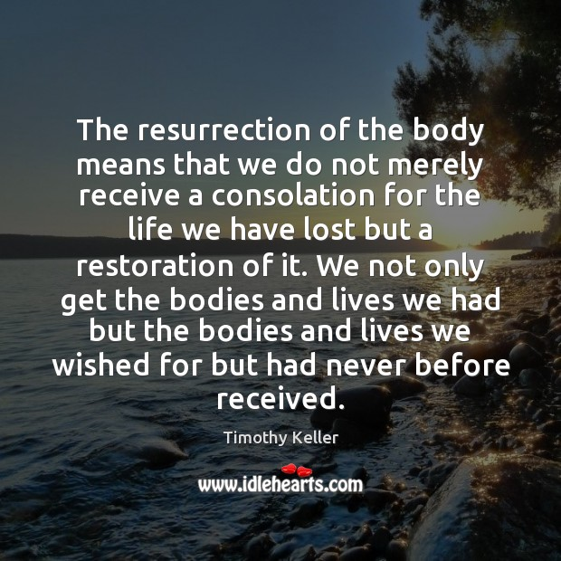Image, The resurrection of the body means that we do not merely receive