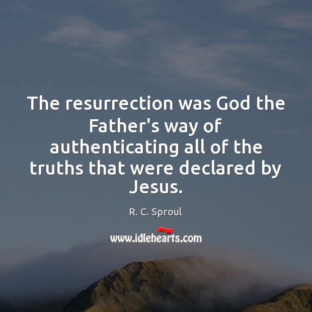 Image, The resurrection was God the Father's way of authenticating all of the