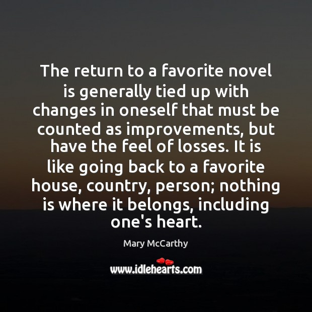 The return to a favorite novel is generally tied up with changes Mary McCarthy Picture Quote