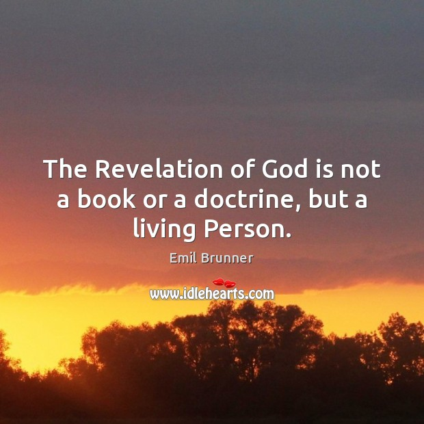 The Revelation of God is not a book or a doctrine, but a living Person. Image