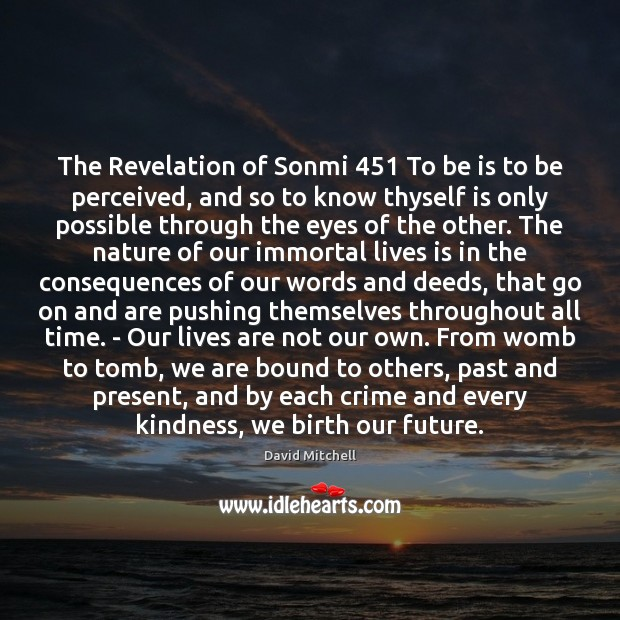 The Revelation of Sonmi 451 To be is to be perceived, and so David Mitchell Picture Quote