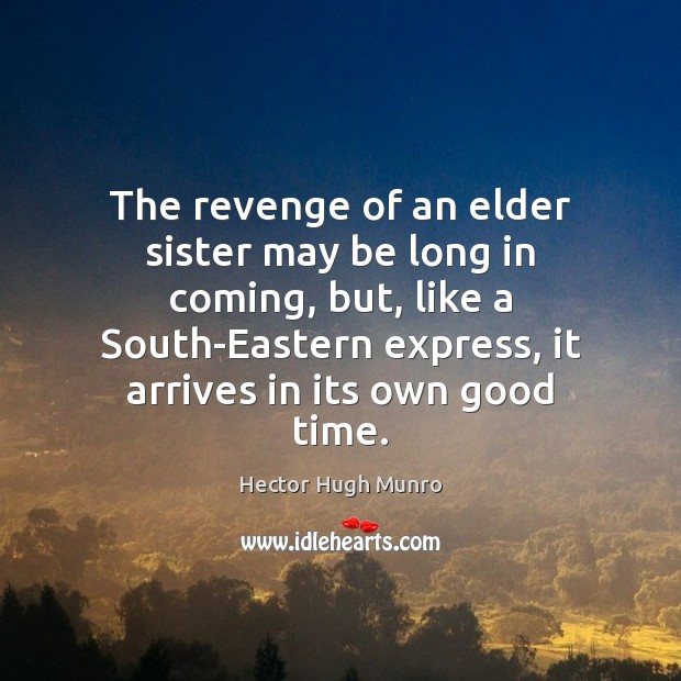 The revenge of an elder sister may be long in coming, but, Image