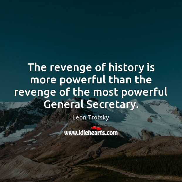 The revenge of history is more powerful than the revenge of the Leon Trotsky Picture Quote