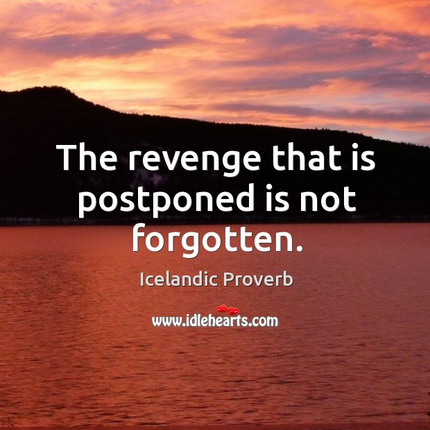 The revenge that is postponed is not forgotten. Icelandic Proverbs Image