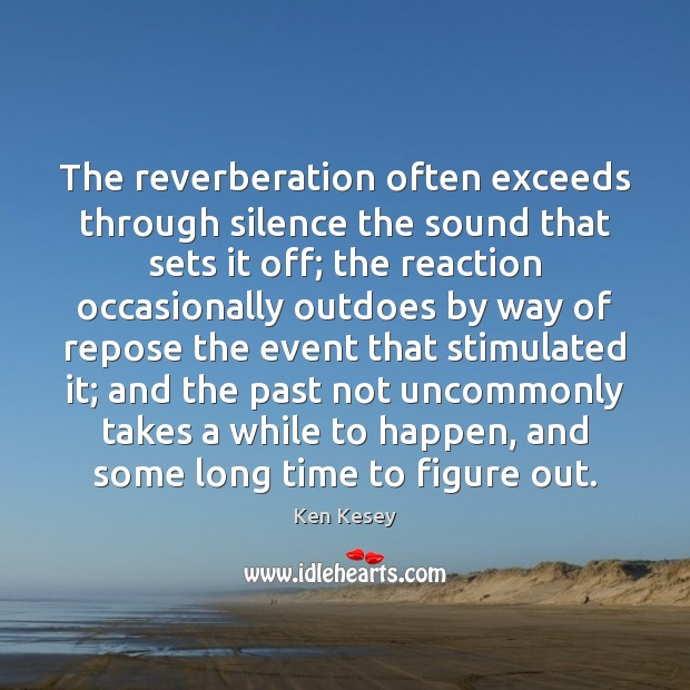 The reverberation often exceeds through silence the sound that sets it off; Image