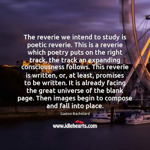 The reverie we intend to study is poetic reverie. This is a Gaston Bachelard Picture Quote