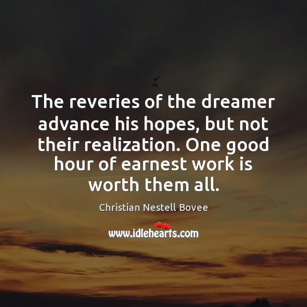 The reveries of the dreamer advance his hopes, but not their realization. Christian Nestell Bovee Picture Quote