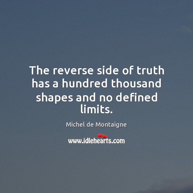Image, The reverse side of truth has a hundred thousand shapes and no defined limits.