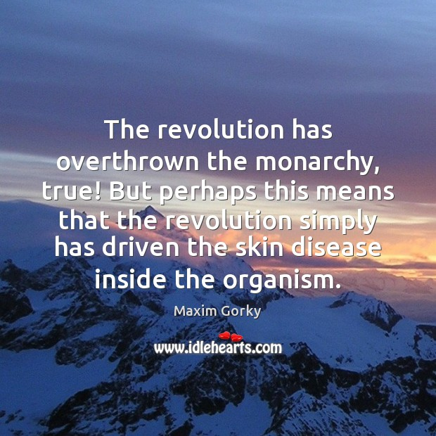 The revolution has overthrown the monarchy, true! But perhaps this means that Image