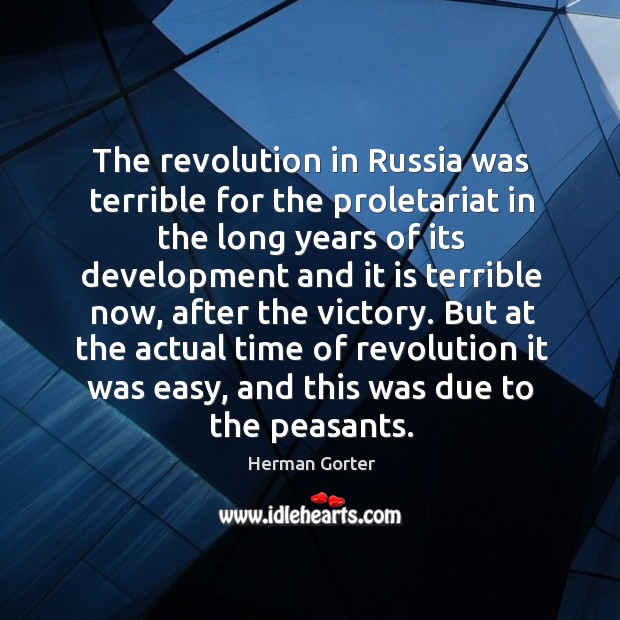 The revolution in russia was terrible for the proletariat in the long years of its Herman Gorter Picture Quote