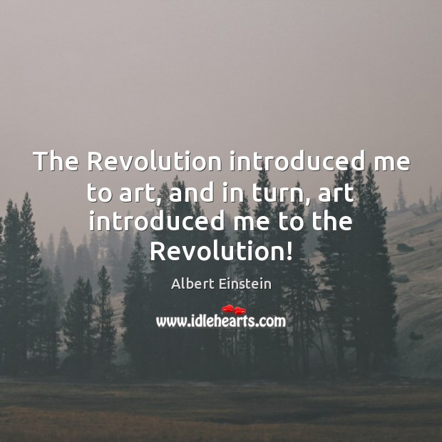 Image, The Revolution introduced me to art, and in turn, art introduced me to the Revolution!