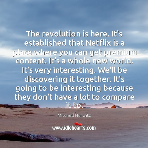 The revolution is here. It's established that Netflix is a place where Mitchell Hurwitz Picture Quote