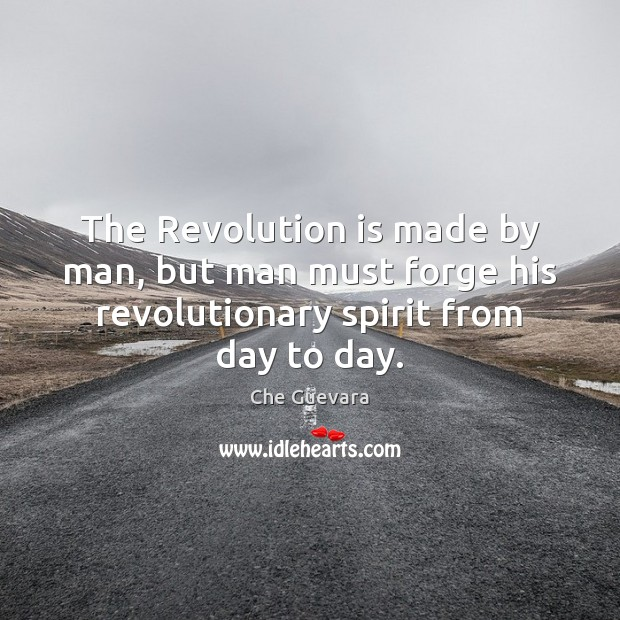 Image, The Revolution is made by man, but man must forge his revolutionary
