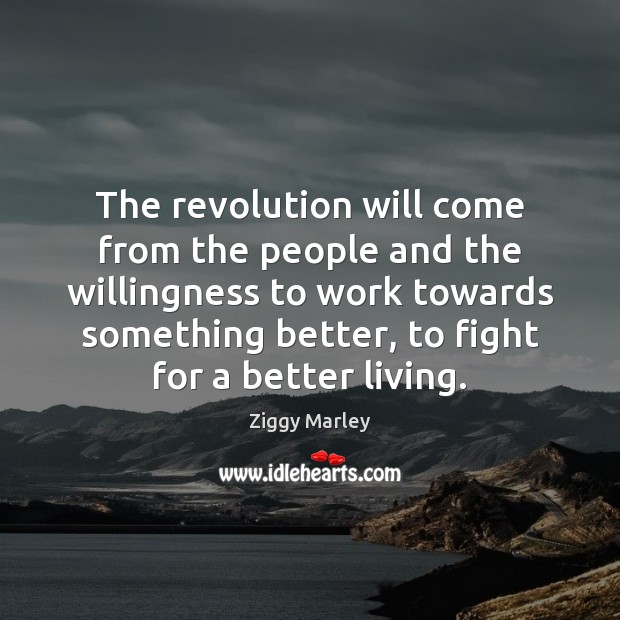 The revolution will come from the people and the willingness to work Ziggy Marley Picture Quote