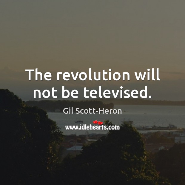 The revolution will not be televised. Image