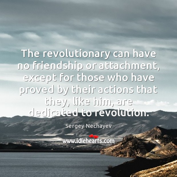 The revolutionary can have no friendship or attachment, except for those who Image