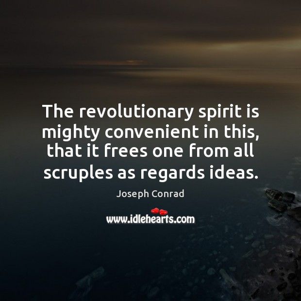 Image, The revolutionary spirit is mighty convenient in this, that it frees one