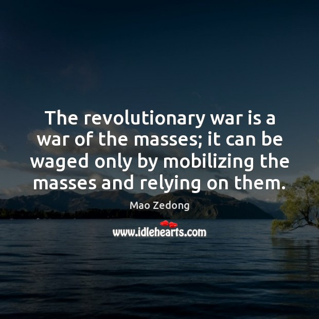 The revolutionary war is a war of the masses; it can be Image