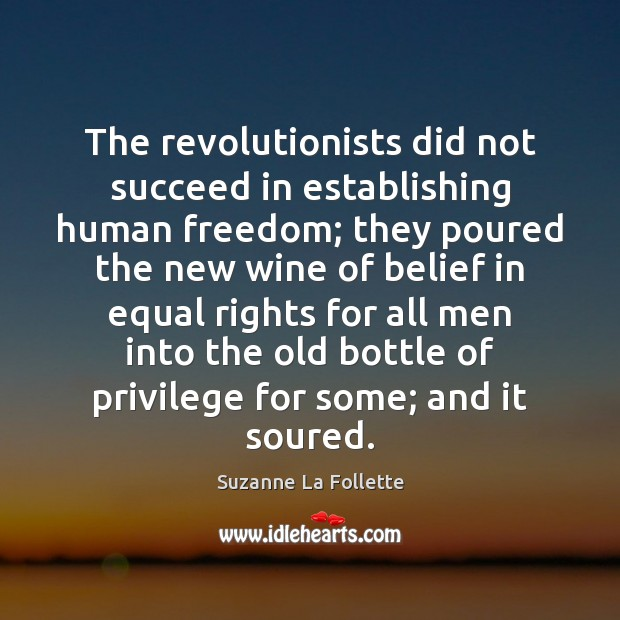 The revolutionists did not succeed in establishing human freedom; they poured the Image