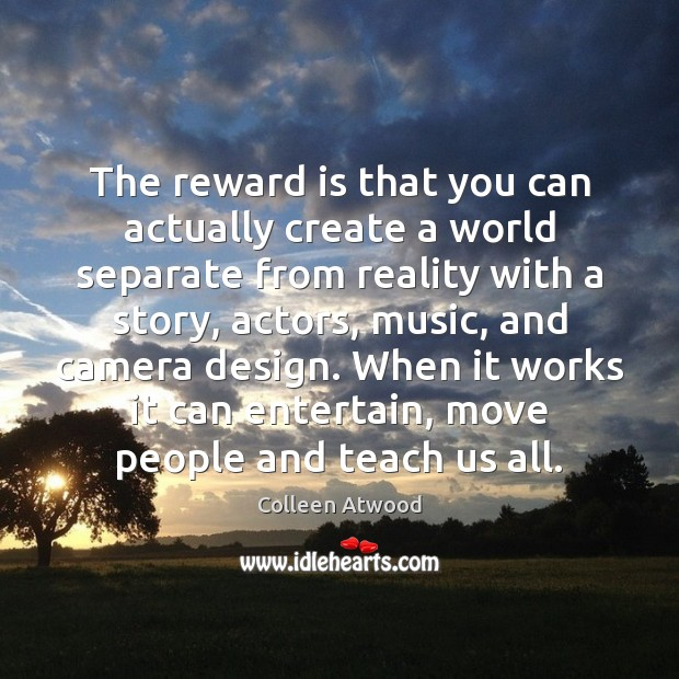 The reward is that you can actually create a world separate from Image
